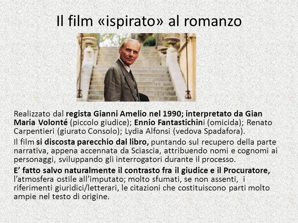 Il film «ispirato» al romanzo Realizzato dal regista Gianni Amelio nel 1990; interpretato da Gian Maria Volonté (piccolo giudice); Ennio Fantastichini
