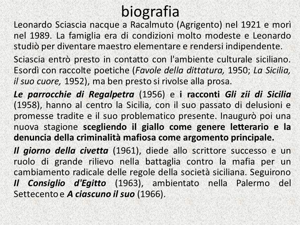 biografia Leonardo Sciascia nacque a Racalmuto (Agrigento) nel 1921 e morì nel 1989. La famiglia era di condizioni molto modeste e Leonardo studiò per
