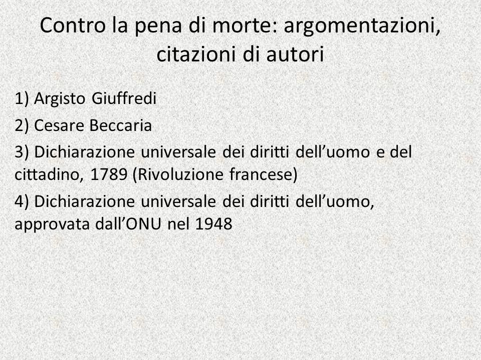 Contro la pena di morte: argomentazioni, citazioni di autori 1) Argisto Giuffredi 2) Cesare Beccaria 3) Dichiarazione universale dei diritti dell'uomo