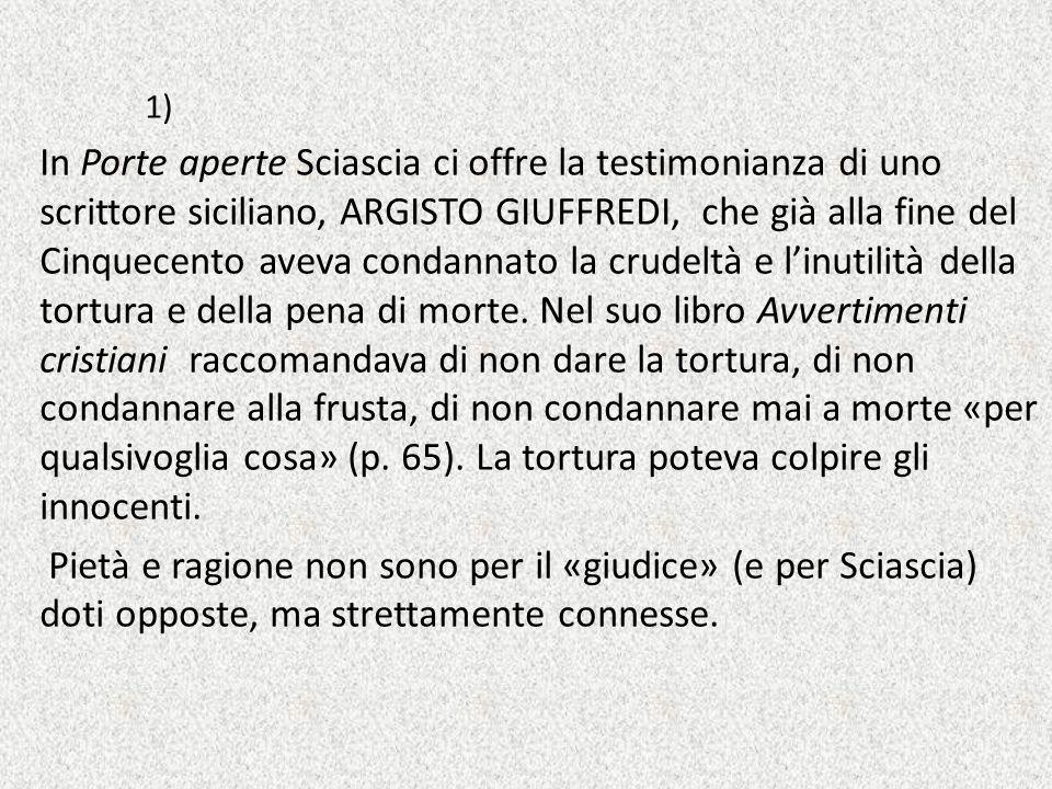 1) In Porte aperte Sciascia ci offre la testimonianza di uno scrittore siciliano, ARGISTO GIUFFREDI, che già alla fine del Cinquecento aveva condannat