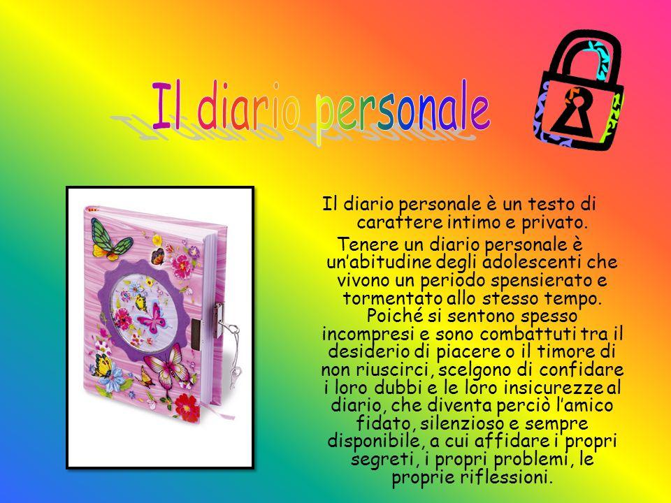 Il diario personale è un testo di carattere intimo e privato. Tenere un diario personale è un'abitudine degli adolescenti che vivono un periodo spensi