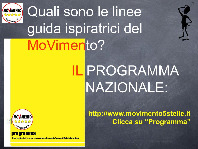 """Quali sono le linee guida ispiratrici del MoVimento? IL PROGRAMMA NAZIONALE: http://www.movimento5stelle.it Clicca su """"Programma"""""""