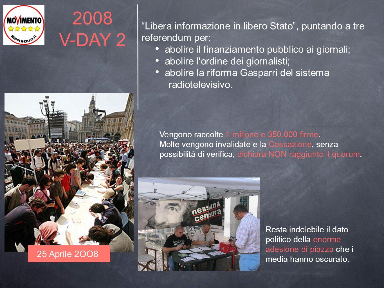 """2008 V-DAY 2 """"Libera informazione in libero Stato"""", puntando a tre referendum per: abolire il finanziamento pubblico ai giornali; abolire l'ordine dei"""