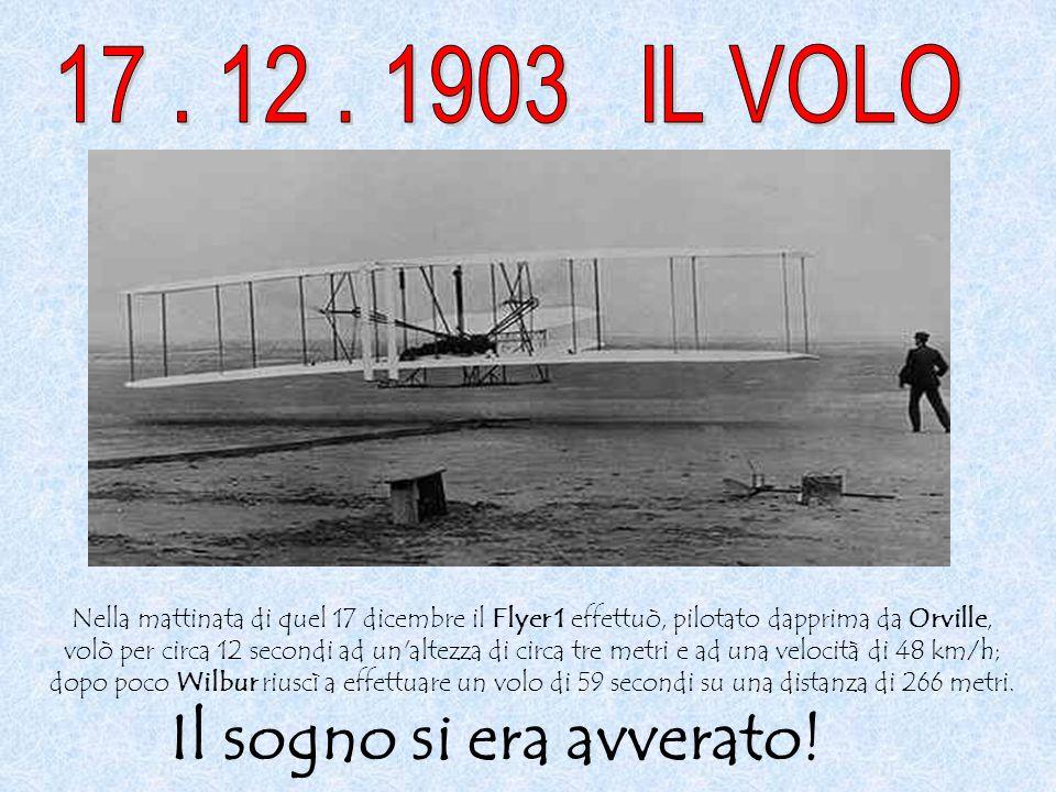 Nella mattinata di quel 17 dicembre il Flyer 1 effettuò, pilotato dapprima da Orville, volò per circa 12 secondi ad un'altezza di circa tre metri e ad