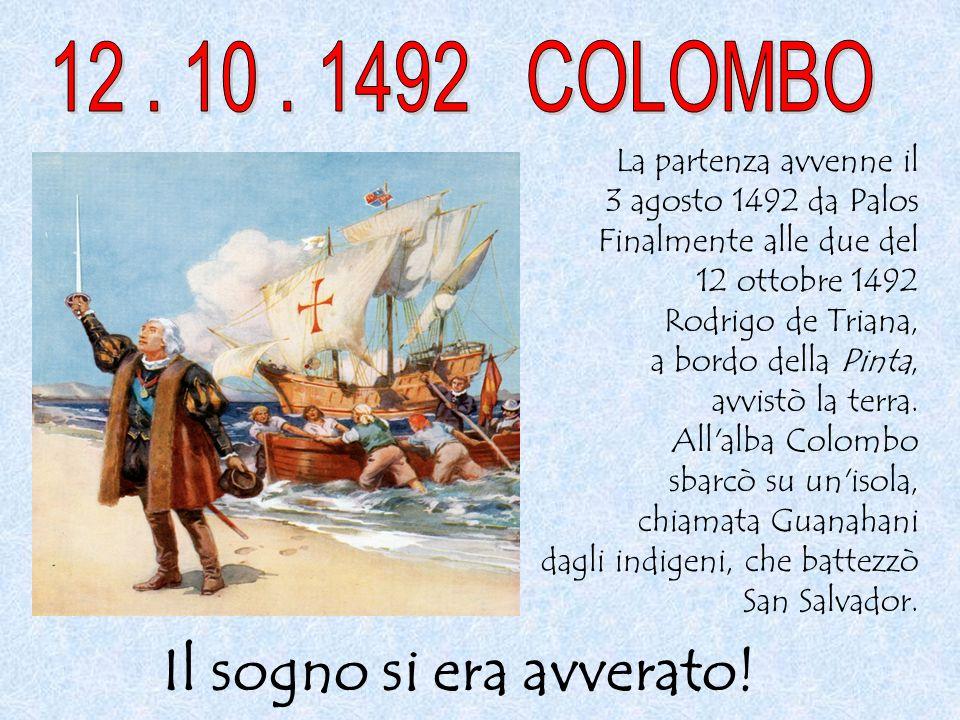 La partenza avvenne il 3 agosto 1492 da Palos Finalmente alle due del 12 ottobre 1492 Rodrigo de Triana, a bordo della Pinta, avvistò la terra. All'al