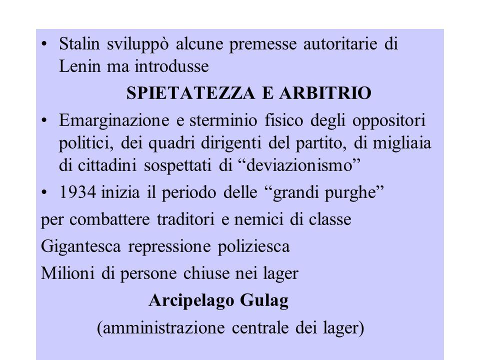 Stalin sviluppò alcune premesse autoritarie di Lenin ma introdusse SPIETATEZZA E ARBITRIO Emarginazione e sterminio fisico degli oppositori politici,