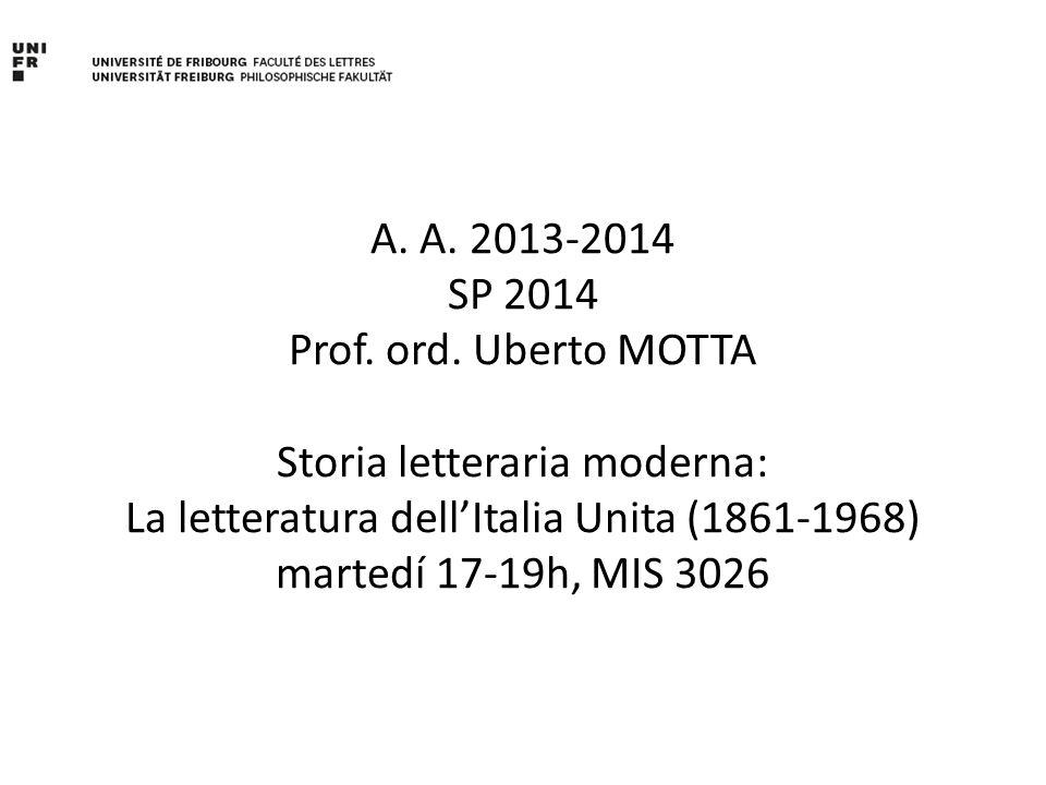 A. A. 2013-2014 SP 2014 Prof. ord. Uberto MOTTA Storia letteraria moderna: La letteratura dell'Italia Unita (1861-1968) martedí 17-19h, MIS 3026