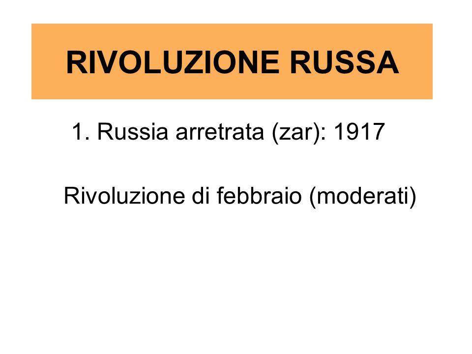 RIVOLUZIONE RUSSA 1. Russia arretrata (zar): 1917 Rivoluzione di febbraio (moderati)