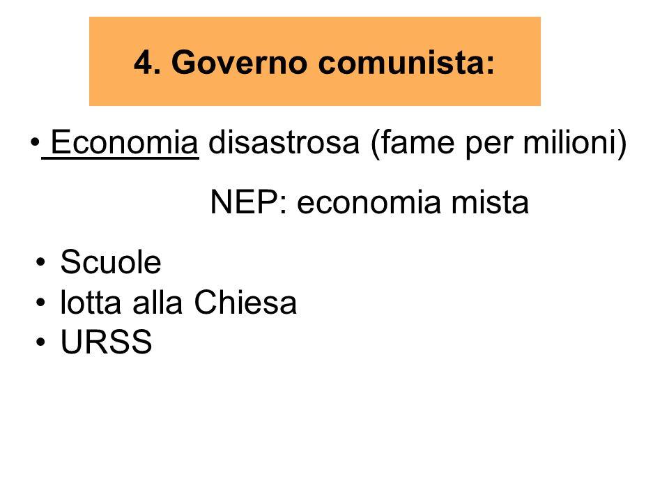 Scuole lotta alla Chiesa URSS 4. Governo comunista: Economia disastrosa (fame per milioni) NEP: economia mista