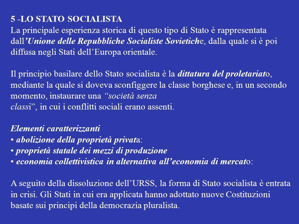 5 -LO STATO SOCIALISTA La principale esperienza storica di questo tipo di Stato è rappresentata dall'Unione delle Repubbliche Socialiste Sovietiche, d