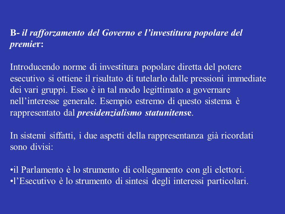 B- il rafforzamento del Governo e l'investitura popolare del premier: Introducendo norme di investitura popolare diretta del potere esecutivo si ottie