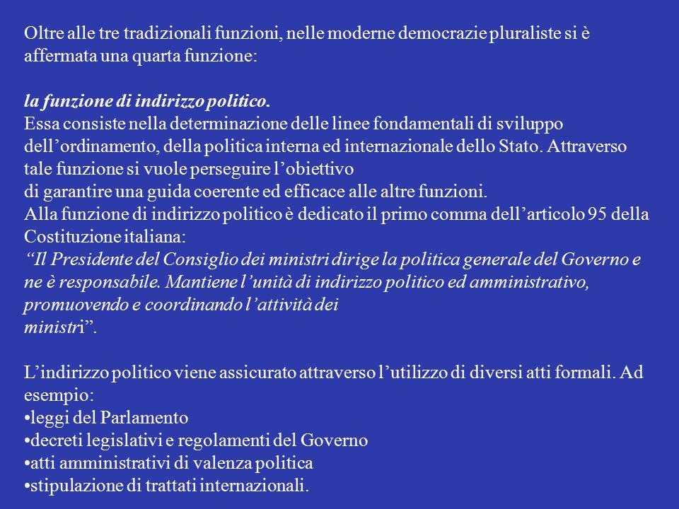 Oltre alle tre tradizionali funzioni, nelle moderne democrazie pluraliste si è affermata una quarta funzione: la funzione di indirizzo politico. Essa