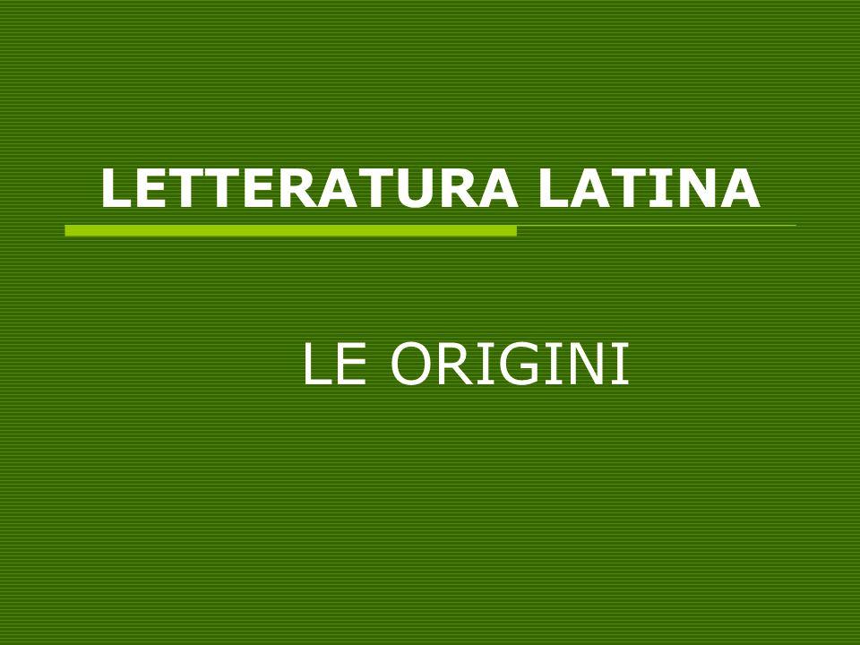 LETTERATURA LATINA LE ORIGINI