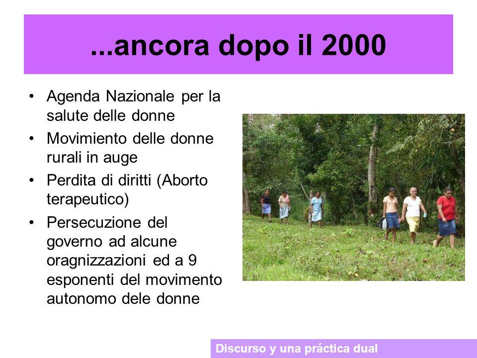 Agenda Nazionale per la salute delle donne Movimiento delle donne rurali in auge Perdita di diritti (Aborto terapeutico) Persecuzione del governo ad alcune oragnizzazioni ed a 9 esponenti del movimento autonomo dele donne Discurso y una práctica dual...ancora dopo il 2000