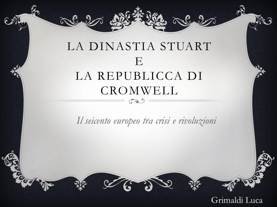 GIACOMO I STUART -1603 la corona passa al re di Scozia Giacomo I Stuart - Politica autoritaria e Antiparlamentare - Unione di Inghilterra, Irlanda e Scozia
