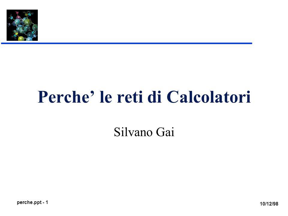 10/12/98 perche.ppt - 1 Perche' le reti di Calcolatori Silvano Gai