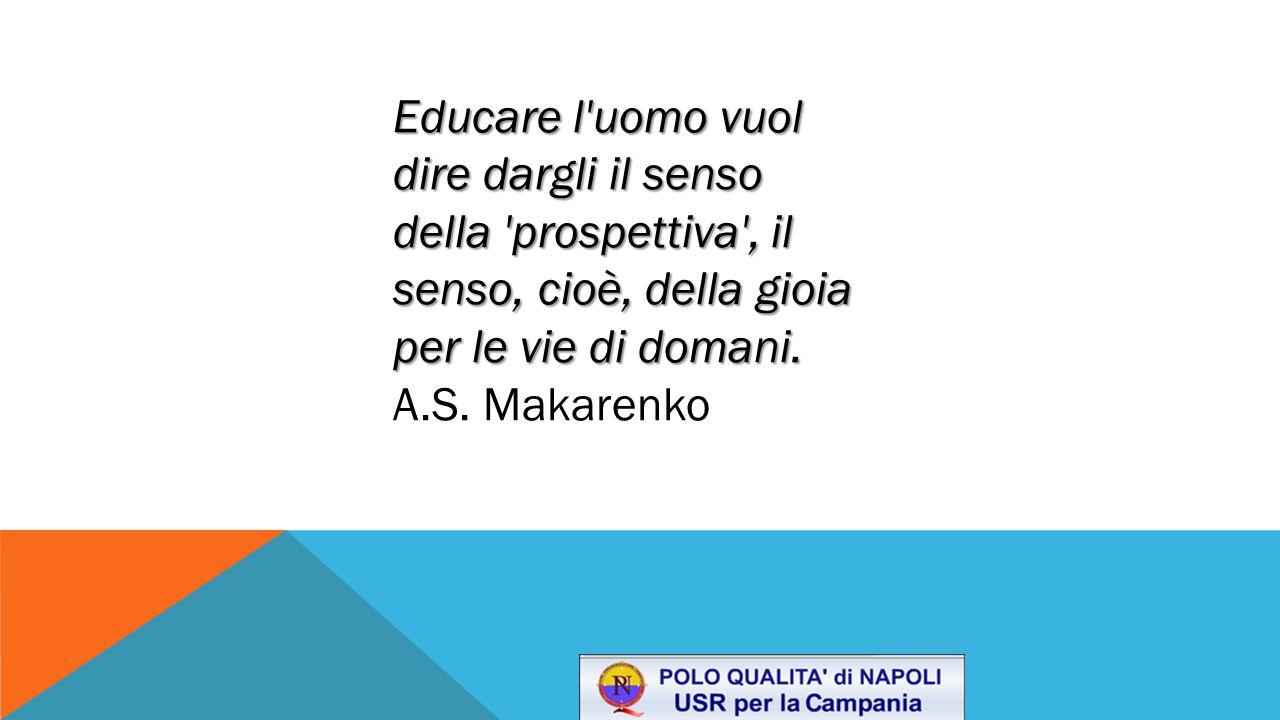 Educare l'uomo vuol dire dargli il senso della 'prospettiva', il senso, cioè, della gioia per le vie di domani. A.S. Makarenko
