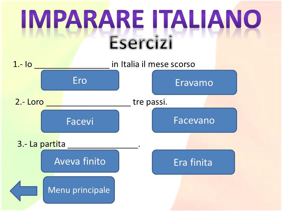 IMPERFETTO: Questa forma verbale si coniuga aggiungendo alla radice del verbo le desinenze previste della grammatica italiana. Sono simili a quelle de