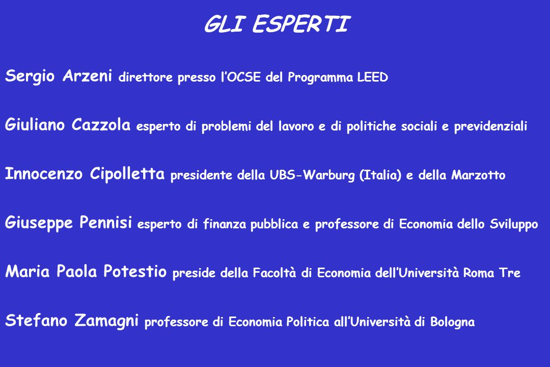 GLI ESPERTI Sergio Arzeni direttore presso l'OCSE del Programma LEED Giuliano Cazzola esperto di problemi del lavoro e di politiche sociali e previden