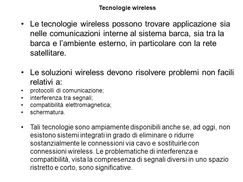 Tecnologie wireless Le tecnologie wireless possono trovare applicazione sia nelle comunicazioni interne al sistema barca, sia tra la barca e l'ambiente esterno, in particolare con la rete satellitare.