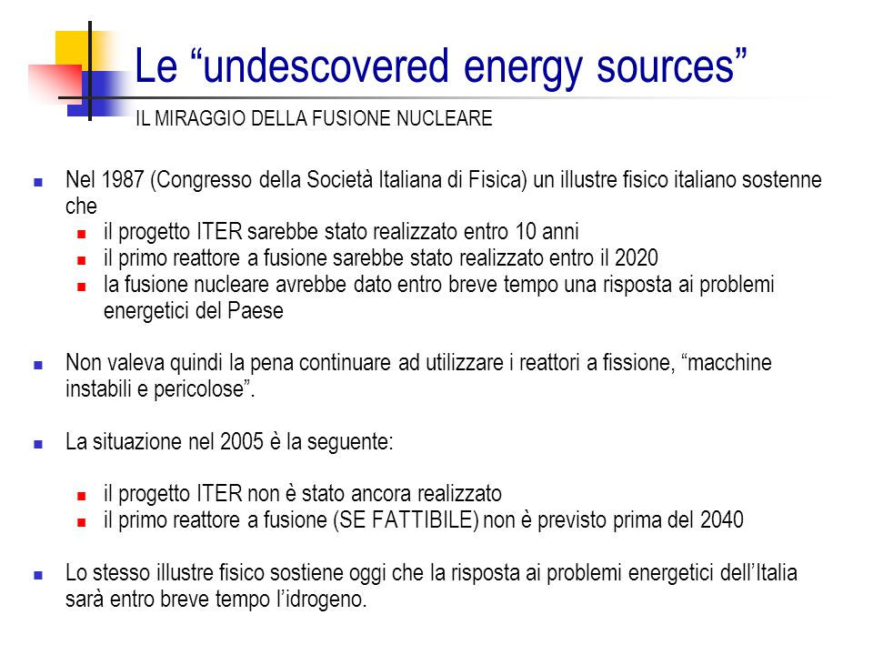 """Le """"undescovered energy sources"""" Nel 1987 (Congresso della Società Italiana di Fisica) un illustre fisico italiano sostenne che il progetto ITER sareb"""