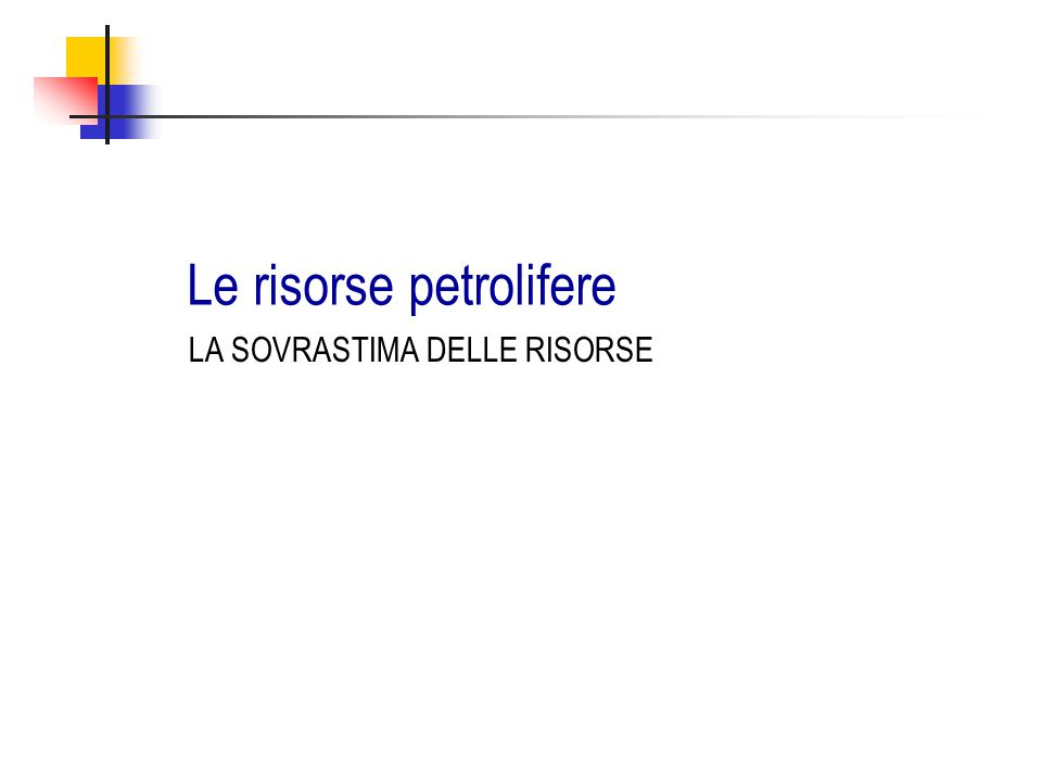 Le risorse petrolifere LA SOVRASTIMA DELLE RISORSE