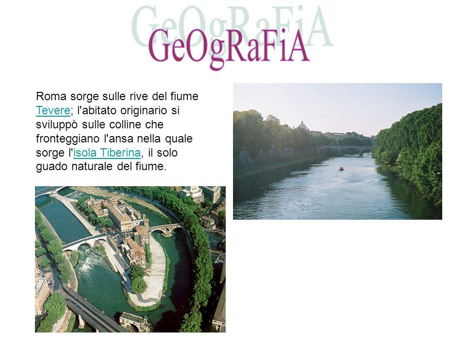 Roma sorge sulle rive del fiume Tevere; l abitato originario si sviluppò sulle colline che fronteggiano l ansa nella quale sorge l isola Tiberina, il solo guado naturale del fiume.