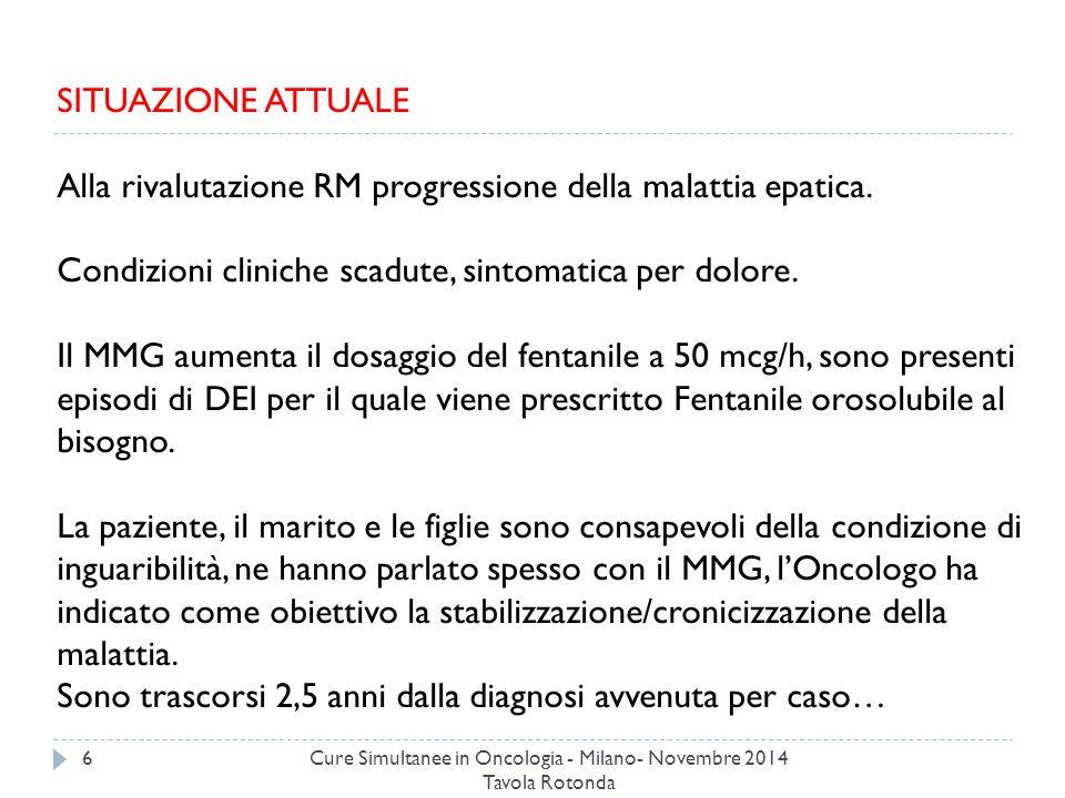 Cure Simultanee in Oncologia - Milano- Novembre 2014 Tavola Rotonda 6 SITUAZIONE ATTUALE Alla rivalutazione RM progressione della malattia epatica.