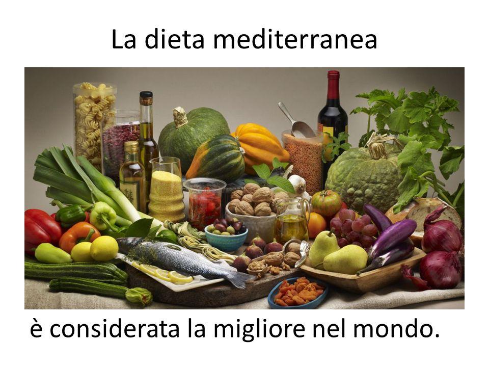 La dieta mediterranea è considerata la migliore nel mondo.