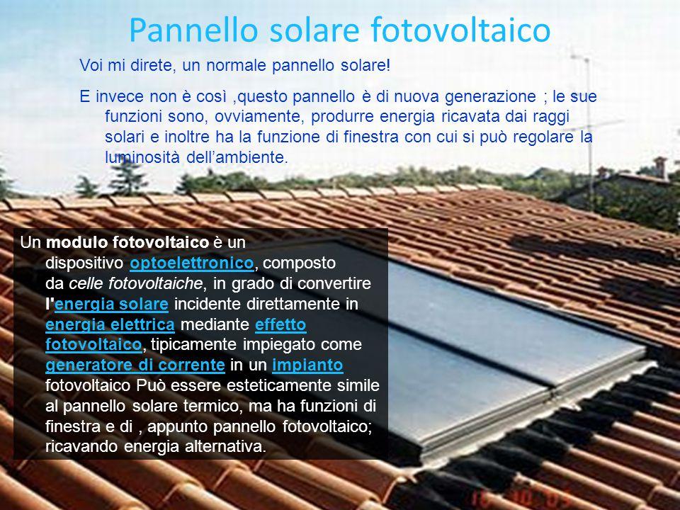 Pannello solare fotovoltaico Voi mi direte, un normale pannello solare.