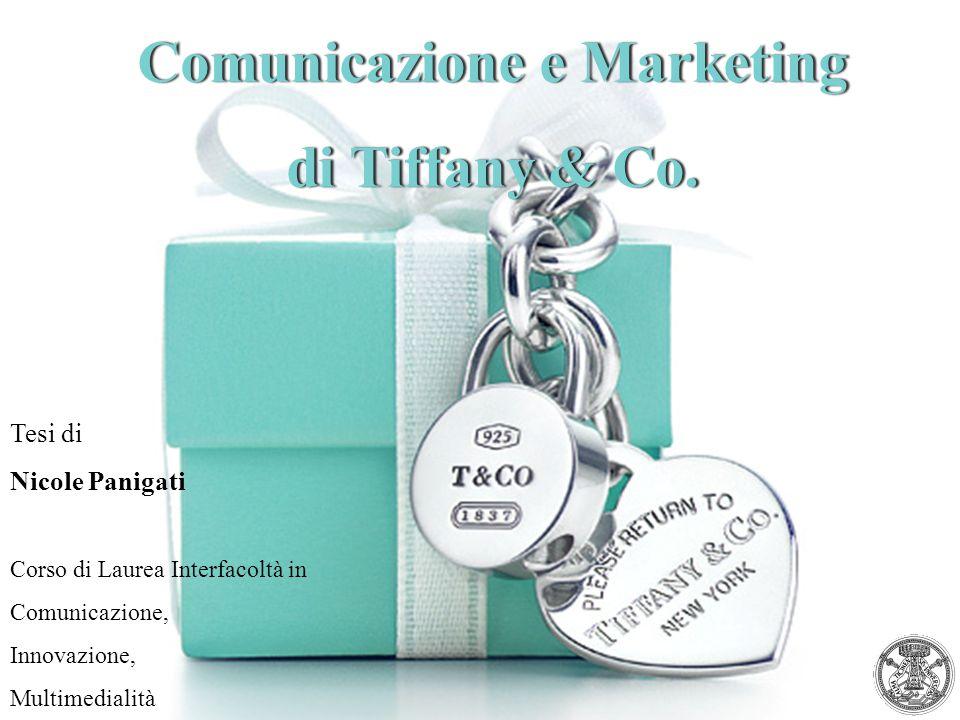 Comunicazione e MarketingComunicazione e Marketing di Tiffany & Co.di Tiffany & Co. Tesi di Nicole Panigati Corso di Laurea Interfacoltà in Comunicazi