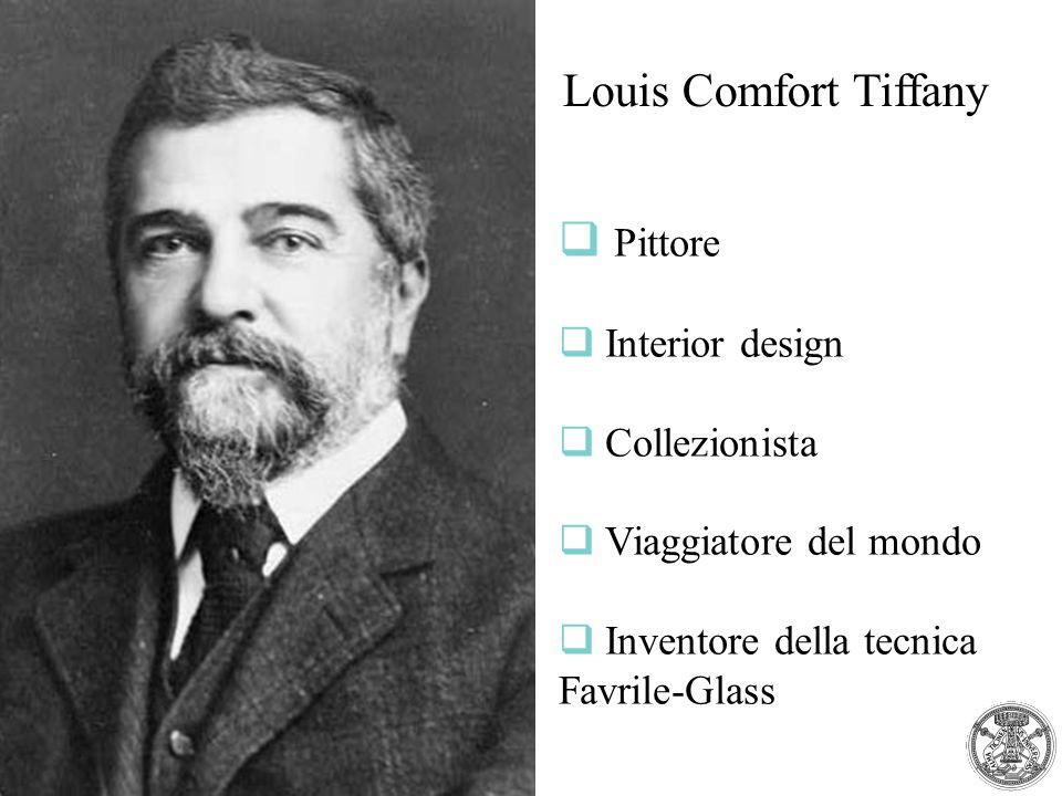 Louis Comfort Tiffany   Pittore  Interior design   Collezionista  Viaggiatore del mondo   Inventore della tecnica Favrile-Glass