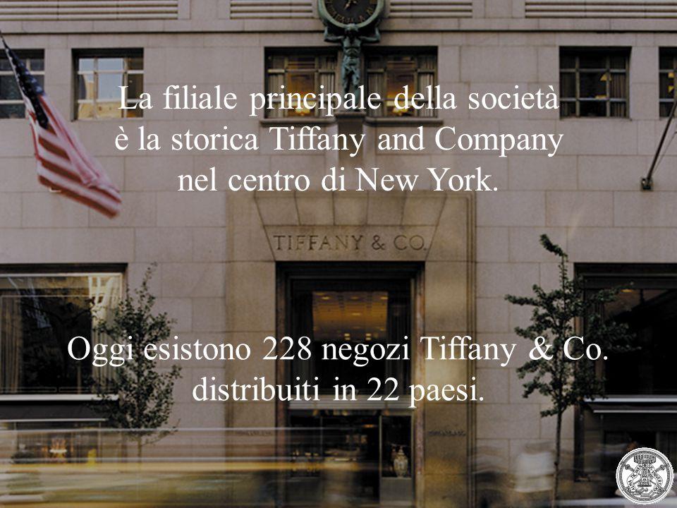 Oggi esistono 228 negozi Tiffany & Co. distribuiti in 22 paesi. La filiale principale della società è la storica Tiffany and Company nel centro di New