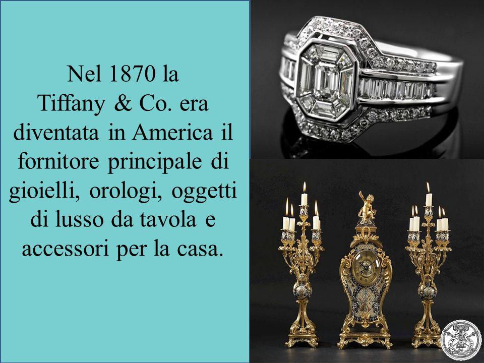 Nel 1870 la Tiffany & Co. era diventata in America il fornitore principale di gioielli, orologi, oggetti di lusso da tavola e accessori per la casa.
