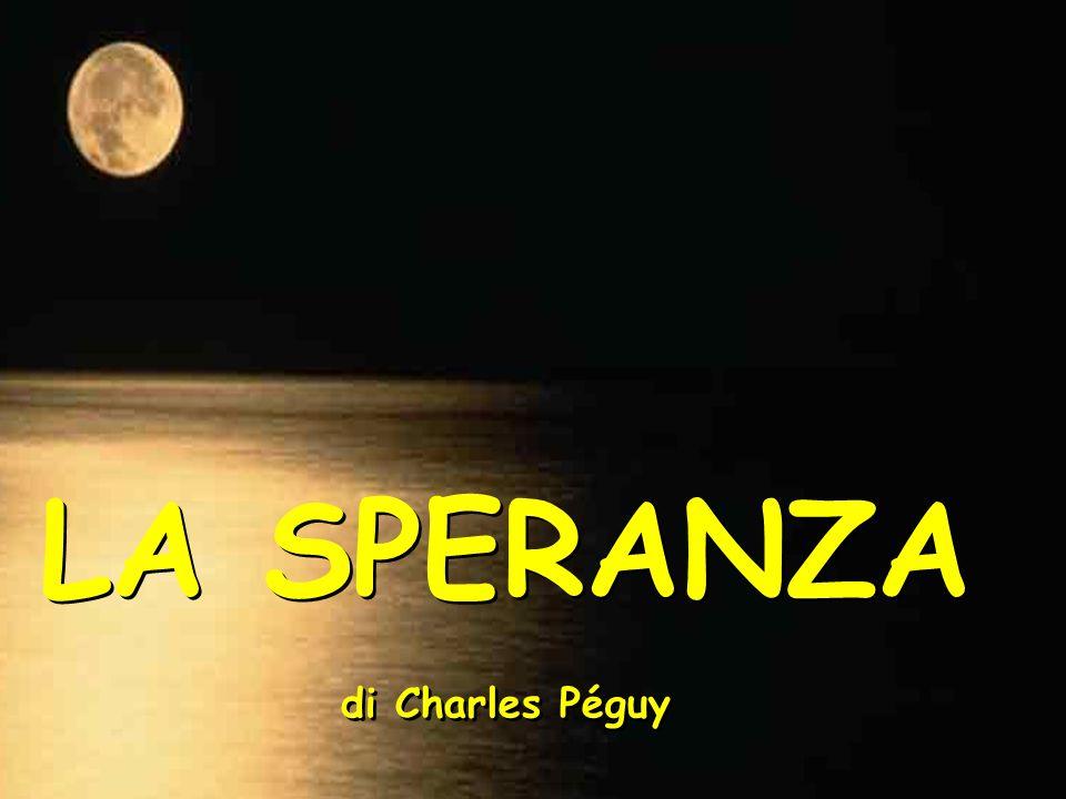 LA SPERANZA di Charles Péguy LA SPERANZA di Charles Péguy