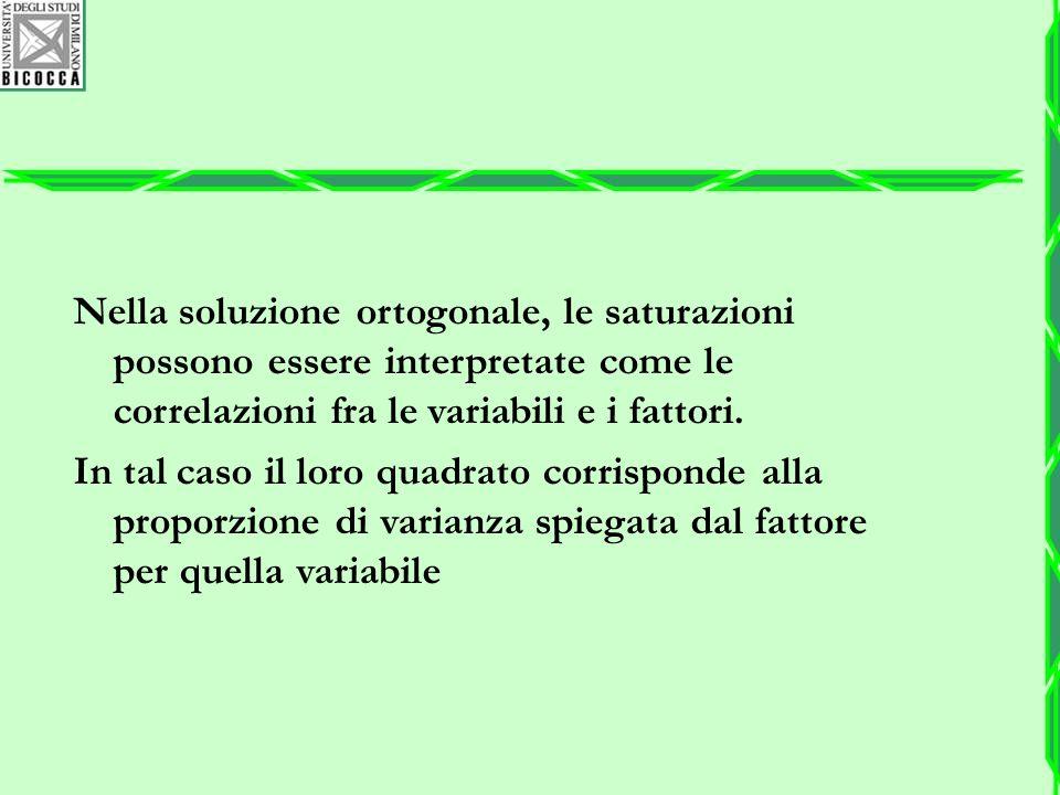 Nella soluzione ortogonale, le saturazioni possono essere interpretate come le correlazioni fra le variabili e i fattori. In tal caso il loro quadrato