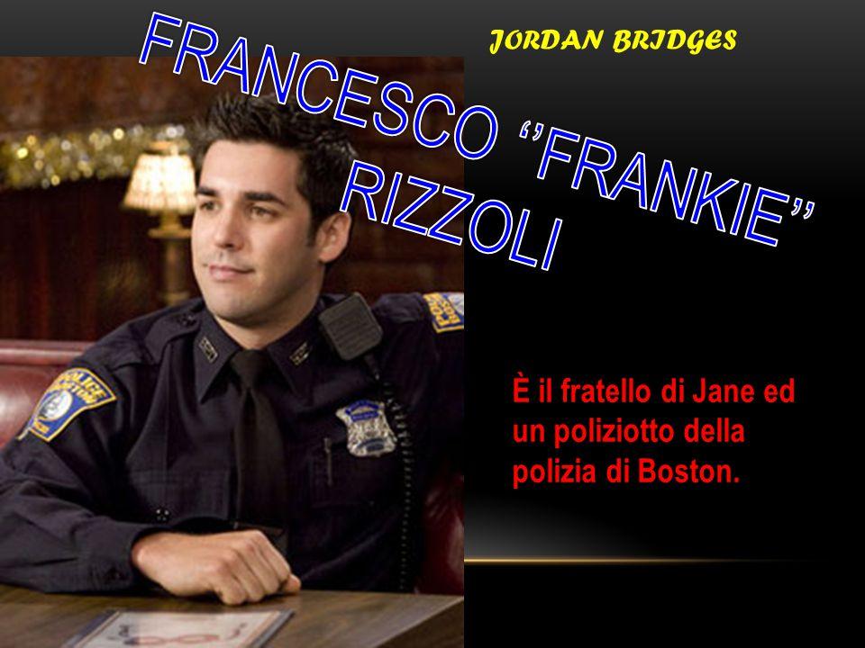 JORDAN BRIDGES È il fratello di Jane ed un poliziotto della polizia di Boston.