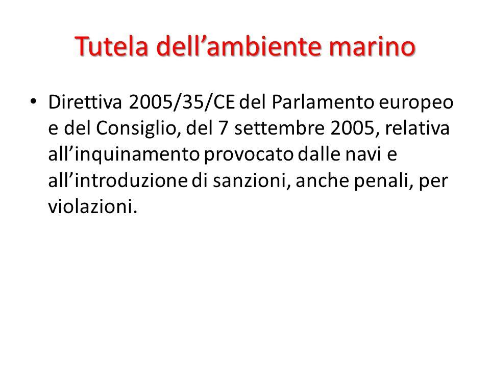 Tutela dell'ambiente marino Direttiva 2005/35/CE del Parlamento europeo e del Consiglio, del 7 settembre 2005, relativa all'inquinamento provocato dalle navi e all'introduzione di sanzioni, anche penali, per violazioni.