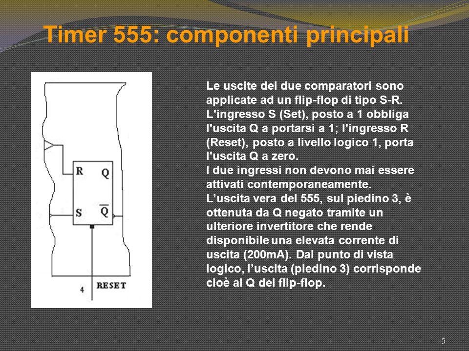 Timer 555: componenti principali 5 Le uscite dei due comparatori sono applicate ad un flip-flop di tipo S-R. L'ingresso S (Set), posto a 1 obbliga l'u