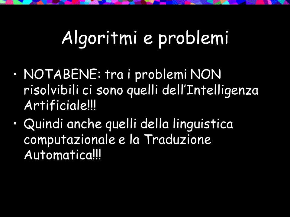 Algoritmi e problemi NOTABENE: tra i problemi NON risolvibili ci sono quelli dell'Intelligenza Artificiale!!.