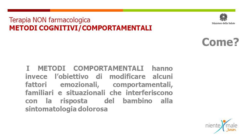 I METODI COMPORTAMENTALI hanno invece l'obiettivo di modificare alcuni fattori emozionali, comportamentali, familiari e situazionali che interferiscon