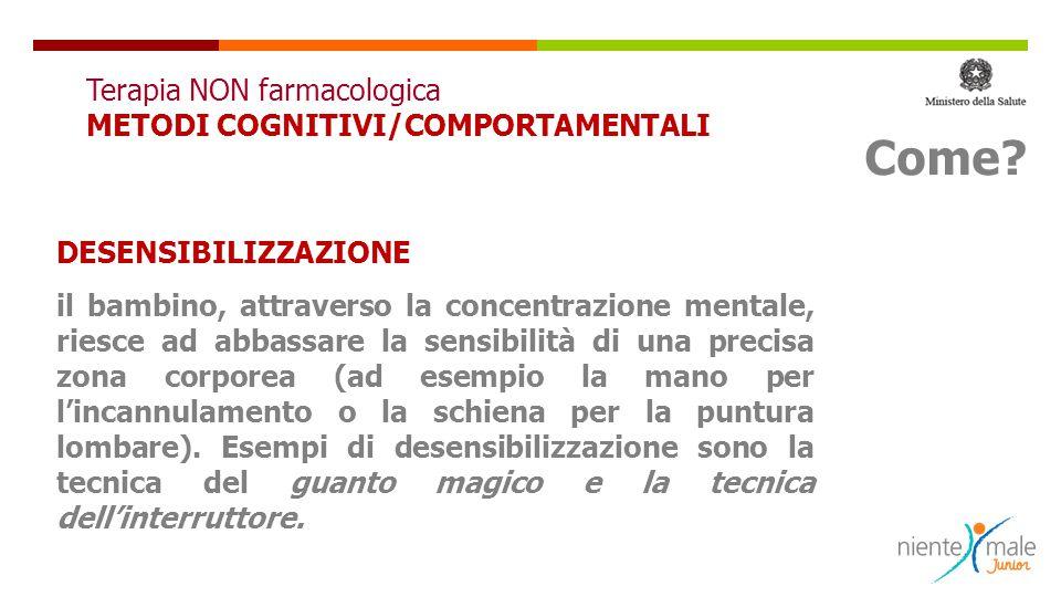 DESENSIBILIZZAZIONE il bambino, attraverso la concentrazione mentale, riesce ad abbassare la sensibilità di una precisa zona corporea (ad esempio la m