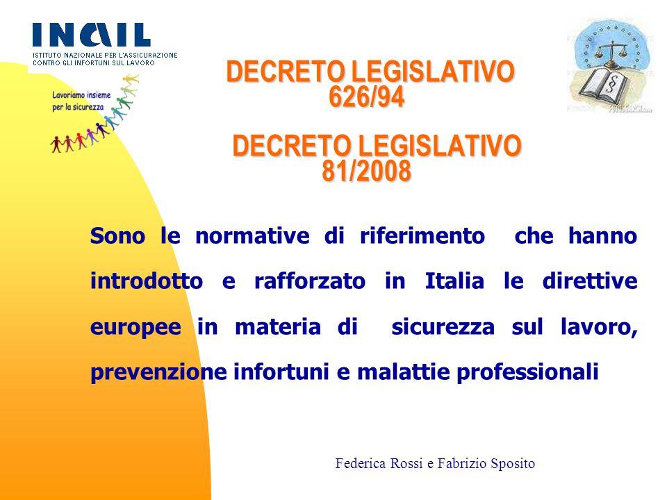 7/18 Sono le normative di riferimento che hanno introdotto e rafforzato in Italia le direttive europee in materia di sicurezza sul lavoro, prevenzione infortuni e malattie professionali DECRETO LEGISLATIVO 626/94 DECRETO LEGISLATIVO 81/2008 DECRETO LEGISLATIVO 626/94 DECRETO LEGISLATIVO 81/2008 Federica Rossi e Fabrizio Sposito