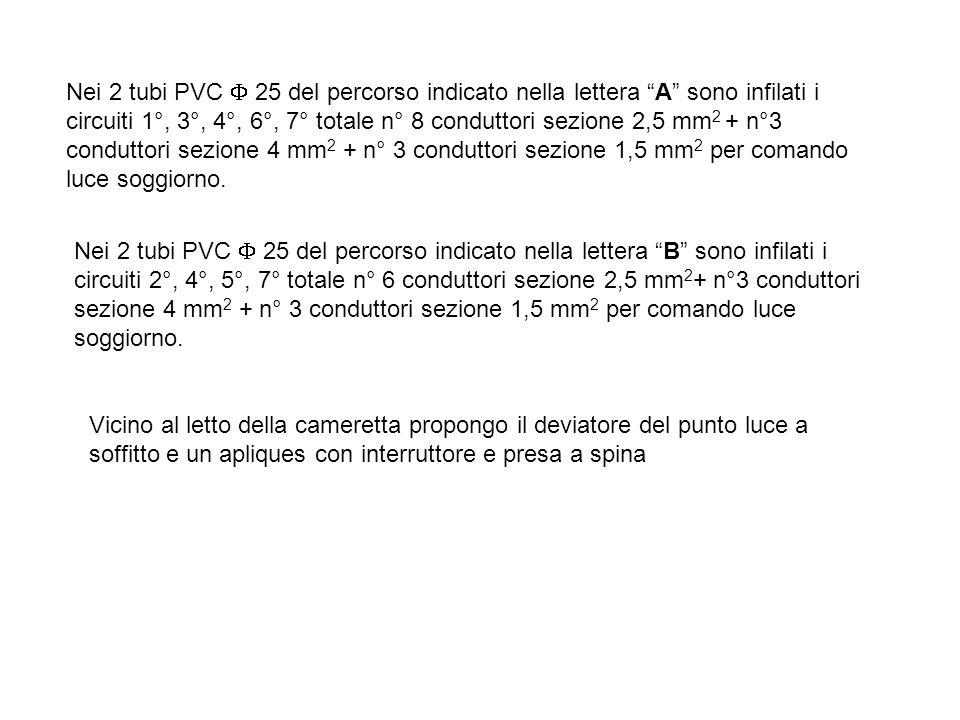 """Nei 2 tubi PVC  25 del percorso indicato nella lettera """"A"""" sono infilati i circuiti 1°, 3°, 4°, 6°, 7° totale n° 8 conduttori sezione 2,5 mm 2 + n°3"""