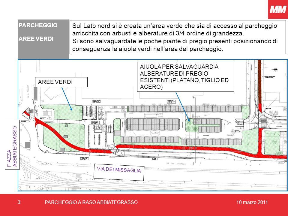 10 marzo 20113 VIA DEI MISSAGLIA PARCHEGGIO A RASO ABBIATEGRASSO PARCHEGGIO AREE VERDI Sul Lato nord si è creata un'area verde che sia di accesso al parcheggio arricchita con arbusti e alberature di 3/4 ordine di grandezza.