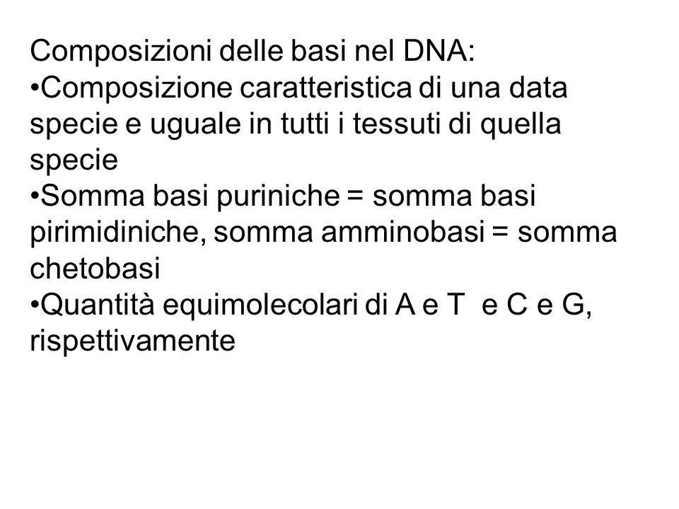 Composizioni delle basi nel DNA: Composizione caratteristica di una data specie e uguale in tutti i tessuti di quella specie Somma basi puriniche = so