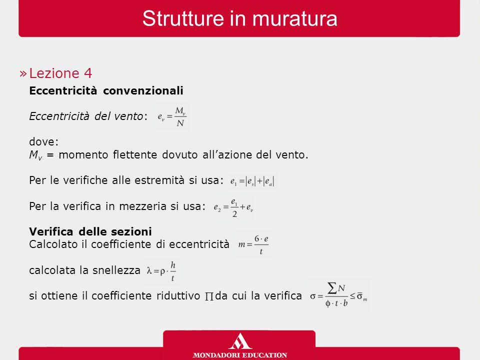 Strutture in muratura »Lezione 4 Eccentricità convenzionali Eccentricità del vento: dove: M v = momento flettente dovuto all'azione del vento. Per le