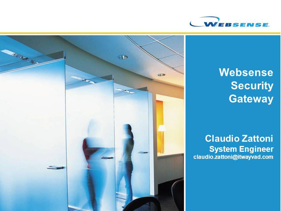 Websense Security Gateway Claudio Zattoni System Engineer claudio.zattoni@itwayvad.com