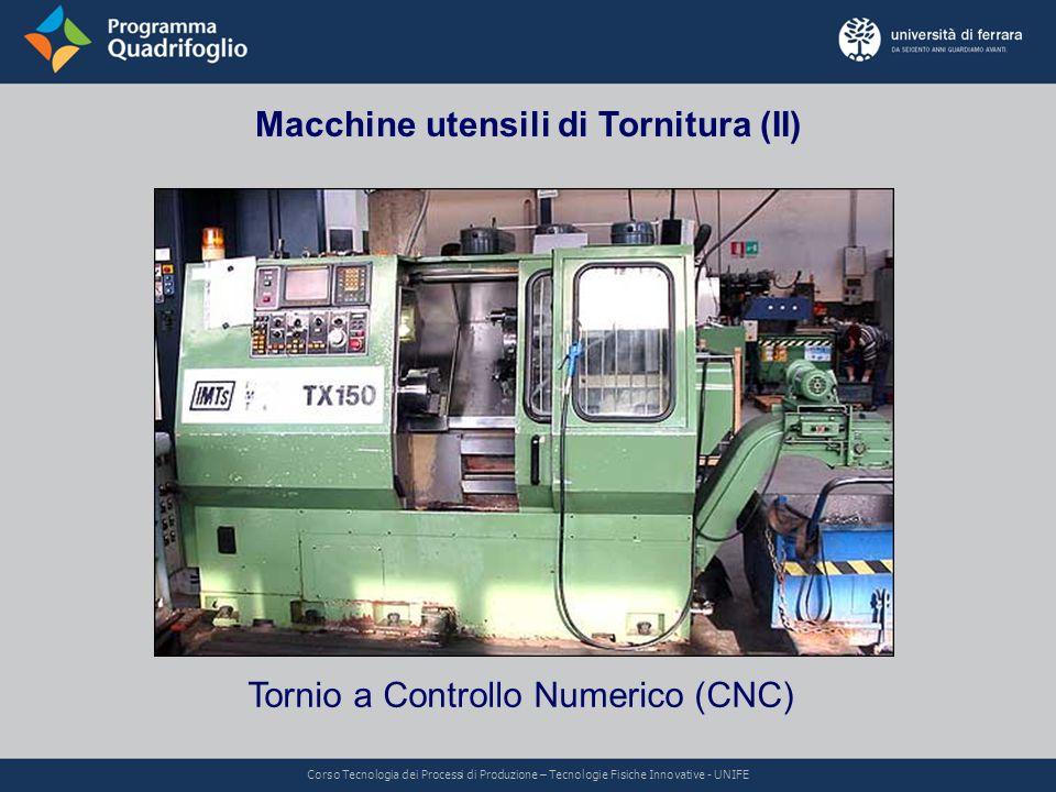 Macchine utensili di Tornitura (II) Tornio a Controllo Numerico (CNC) Corso Tecnologia dei Processi di Produzione – Tecnologie Fisiche Innovative - UN