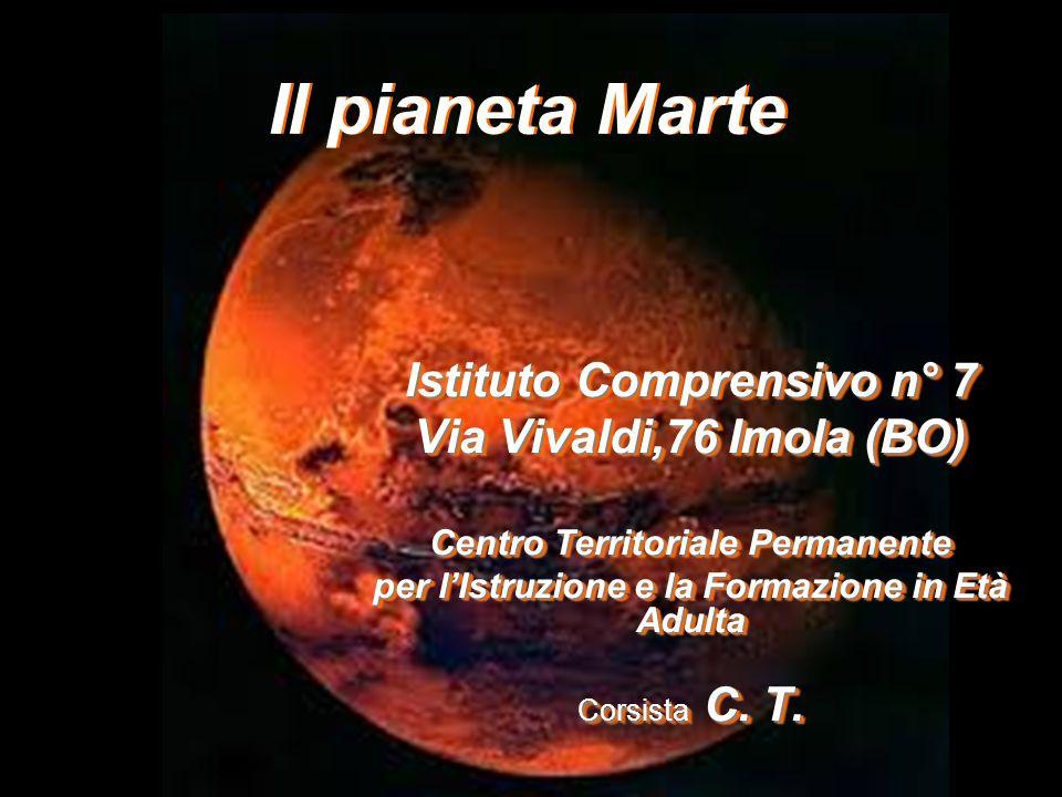 Il pianeta Marte Istituto Comprensivo n° 7 Via Vivaldi,76 Imola (BO) Centro Territoriale Permanente per l'Istruzione e la Formazione in Età Adulta Cor